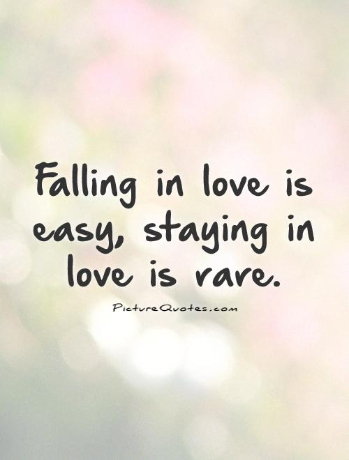 falling-in-love-is-easy-staying-in-love-is-rare-quote-1